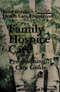 Family Hospice Care : Pre-Planning & Care Guide