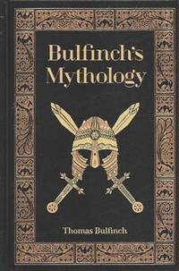 Bulfinch's Mythology:  The Age of Fable, the Age of Chivalry, & the  Legends of Charlemagne
