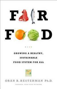 FAIR FOOD : GROWING A HEALTHY, SUSTAINABLE FOOD SYSTEM FOR ALL