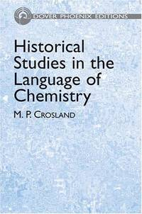 Historical Studies In The Language Of Chemistry by  M. P  Maurice P.;Crosland - Hardcover - 2004 - from Bingo Used Books and Biblio.com