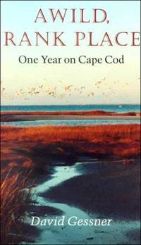 A Wild, Rank Place  One Year on Cape Cod