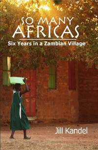 So Many Africas: Six Years in a Zambian Village