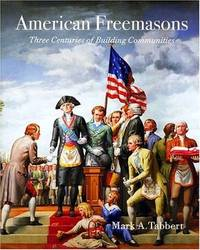 American Freemasons: Three Centuries of Building Communities