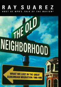 The Old Neighborhood: What We Lost in the Great Suburban Migration: 1966-1999