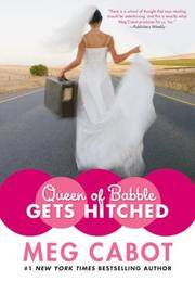 Queen of Babble Gets Hitched [Hardcover] Cabot, Meg