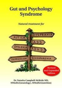 Gut and Psychology Syndrome: Natural Treatment for Autism, Dyspraxia, A.D.D., Dyslexia, A.D.H.D.,...