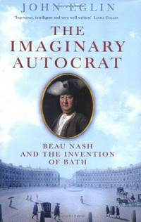 The Imaginary Autocrat: George Nash and the invention of Bath: Beau Nash and the Invention of Georgian Bath by  John Eglin - First Edition - 2005 - from Zardoz Books and Biblio.com