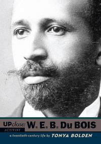 W. E. B. Du Bois: A Twentieth-Century Life (Up Close)
