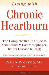 Living with Chronic Heartburn : the Complete Health Guide to Acid Reflux & Gastroesophageal...