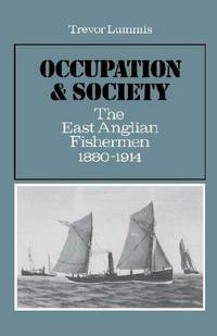 Occupation and Society: The East Anglian Fishermen 1880-1914