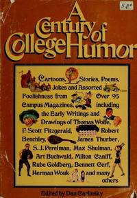A Century of College Humor Cartoons, stories, poems, jokes and assorted foolishness from over 95 campus magazines