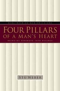 Four Pillars of a Man's Heart: Bringing Strength into Balance by  Stu Weber - from Better World Books  and Biblio.co.uk