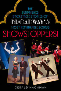 Showstoppers!: The Surprising Backstage Stories of Broadway's Most Remarkable Songs by Nachman, Gerald