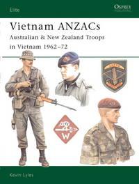 Vietnam Anzacs: Australian & New Zealand Troops in Vietnam 1962-72