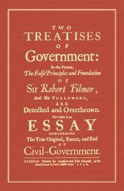 image of Two Treatises of Government: In the Former, The False Principles and Foundation of Sir Robert Filmer, and His Followers, are Detected and Overthrown. ... Original, Extent, and End of Civil Government