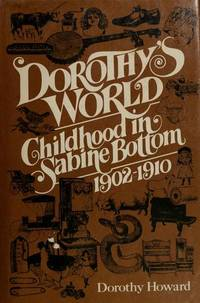 Dorothy's World Childhood in Sabine Bottom 1902-1910 by  Dorothy Howard - First Edition - 1977 - from Ed Conroy Bookseller (SKU: CONROY137828I)