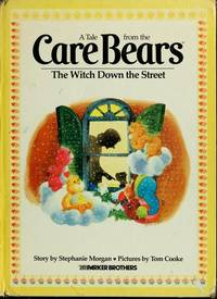 CARE BEARS: THE WITCH DOWN THE STREET by  Stephanie Morgan - Hardcover - 3rd Printing - 1983 - from Mirror Image Book and Biblio.com