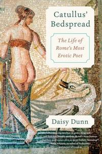 Catullus' Bedspread : The Life of Rome's Most Erotic Poet