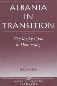 Albania In Transition: The Rocky Road To Democracy (Nations of the Modern World : Europe)