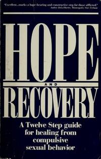 Hope & Recovery: A Twelve Step Guide to Healing from Compulsive Sexual Behavior