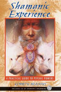 Shamanic Experience. A Practical Guide to Psychic Powers. Includes CD of Shamanic Drumming