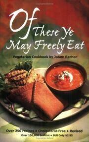 Of These Ye May Freely Eat: A Vegetarian Cookbook JoAnn Rachor