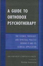 A Guide to Orthodox Psychotherapy: The Science, Theology, and Spiritual Practice Behind It and Its Clinical Applications: The Science, Theology, and ... Behind It and Its Clinical Applications