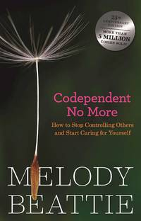 CODEPENDENT NO MORE: How To Stop Controlling Others & Start Caring About Yourself