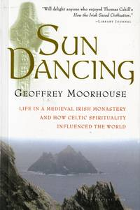 Sun Dancing : Life in a Medieval Irish Monastery and How Celtic Spirituality Influenced the World