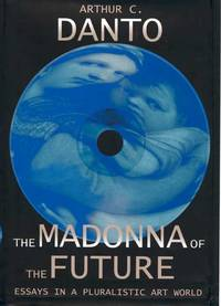 The Madonna of the Future Essays in a Pluralistic Art World