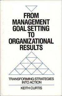 From Management Goal Setting to Organizational Results: Transforming Strategies into Action