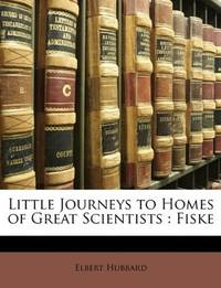 Little Journeys To Homes Of Great Scientists
