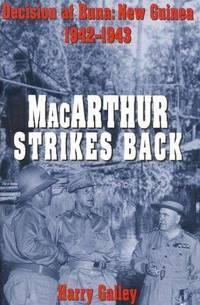 Macarthur Strikes Back: Decision at Buna: New Guinea 1942-1943