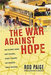 The War Against Hope: How Teachers' Unions Hurt Children, Hinder Teachers, and Endanger...