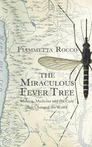 The Miraculous Fever-Tree; Malaria, Medicine and the Cure that Changed the World