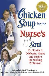 Chicken Soup for the Nurse's Soul: Stories to Celebrate, Honor and Inspire the Nursing...