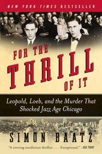 For the Thrill of It: Leopold, Loeb, and the Murder That Shocked Jazz Age Chicago [Paperback]...