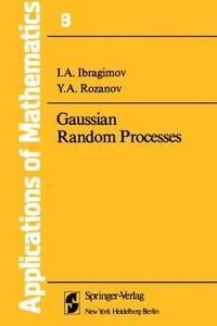 Gaussian Random Processes (Applications of Mathematics, Volume 9)