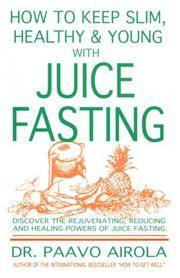 image of How to Keep Slim, Healthy and Young With Juice Fasting