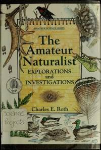 The Amateur Naturalist: Explorations and Investigations (Amateur Science)