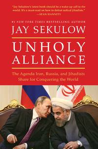Unholy Alliance The Agenda Iran, Russia, and Jihadists Share for  Conquering the World