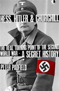 image of Hess, Hitler & Churchill: The Real Turning Point of the Second World War: A Secret History