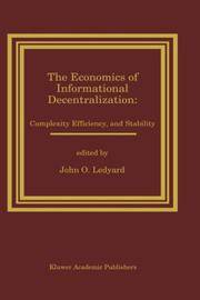 The Economics of Informational Decentralization: Complexity, Efficiency, and Stability: Essays in Honor of Stanley Reiter by  John O Ledyard - Hardcover - 1995 - from The Battery Books & Music and Biblio.com