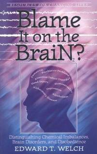 Blame It on the Brain: Distinguishing Chemical Imbalances, Brain Disorders, and Disobedience...