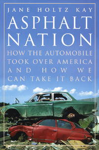 Asphalt Nation : How the Automobile Took over America and How We Can Take  it Back