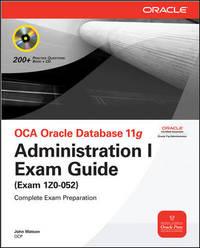 OCA Oracle Database 11g Administration I Exam Guide (Exam 1Z0-052)