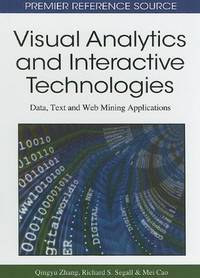 Visual Analytics and Interactive Technologies: Data, Text and Web Mining Applications (Premier...