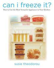 Can I Freeze It? : How to Use the Most Versatile Appliance in Your Kitchen