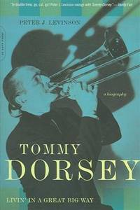 Tommy Dorsey: Livin' in a Great Big Way by  Peter J Levinson - Paperback - First Edition - 2005 - from Callaghan Books South (SKU: 55194)