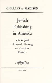 JEWISH PUBLISHING IN AMERICA: THE IMPACT OF JEWISH WRITING ON AMERICAN  CULTURE